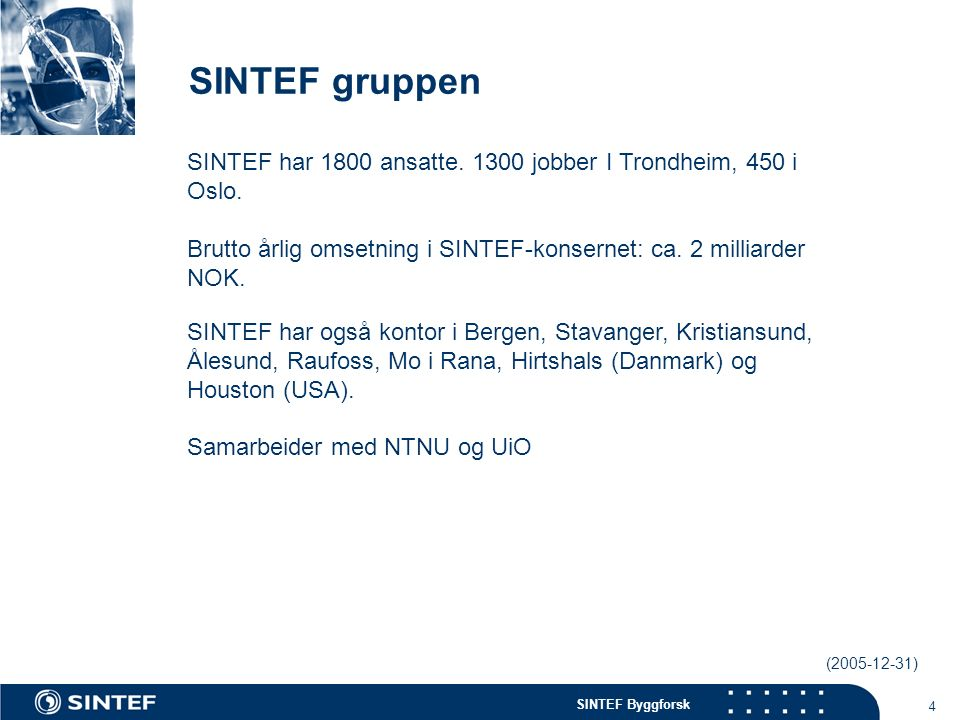 SINTEF Byggforsk 5 SINTEF Vann og Miljø 15-20 personer ansatt.