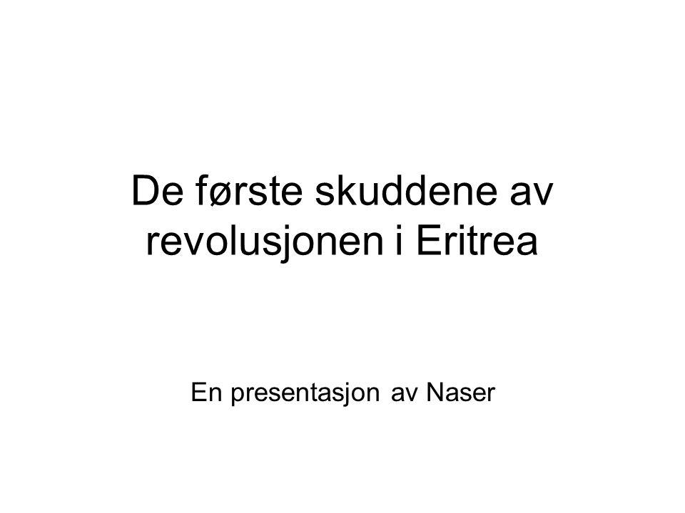 De første skuddene av revolusjonen i Eritrea En presentasjon av Naser