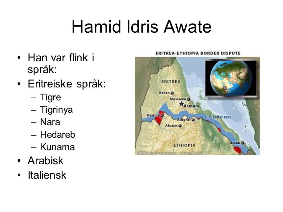 Hamid Idris Awate Han var flink i språk: Eritreiske språk: –Tigre –Tigrinya –Nara –Hedareb –Kunama Arabisk Italiensk