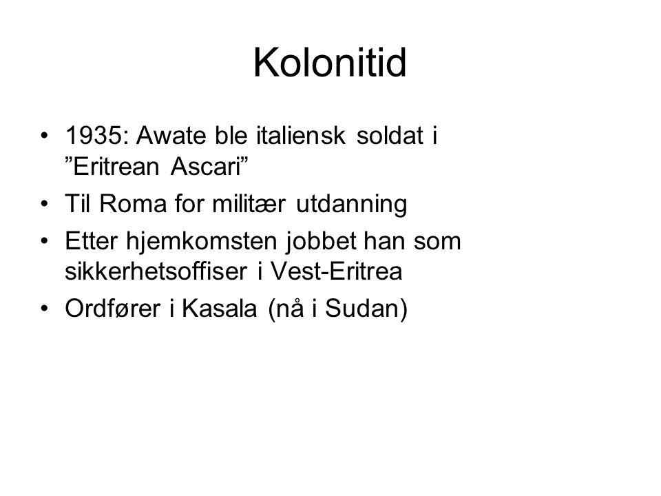 Kolonitid 1935: Awate ble italiensk soldat i Eritrean Ascari Til Roma for militær utdanning Etter hjemkomsten jobbet han som sikkerhetsoffiser i Vest-Eritrea Ordfører i Kasala (nå i Sudan)