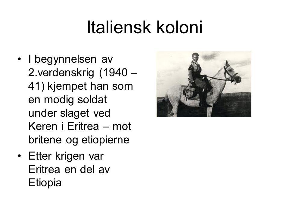 Italiensk koloni I begynnelsen av 2.verdenskrig (1940 – 41) kjempet han som en modig soldat under slaget ved Keren i Eritrea – mot britene og etiopierne Etter krigen var Eritrea en del av Etiopia