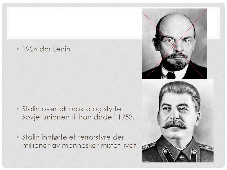 1924 dør Lenin Stalin overtok makta og styrte Sovjetunionen til han døde i 1953. Stalin innførte et terrorstyre der millioner av mennesker mistet live