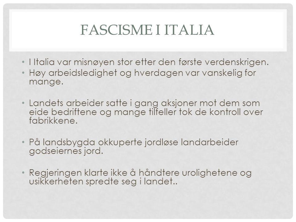 FASCISME I ITALIA I Italia var misnøyen stor etter den første verdenskrigen. Høy arbeidsledighet og hverdagen var vanskelig for mange. Landets arbeide