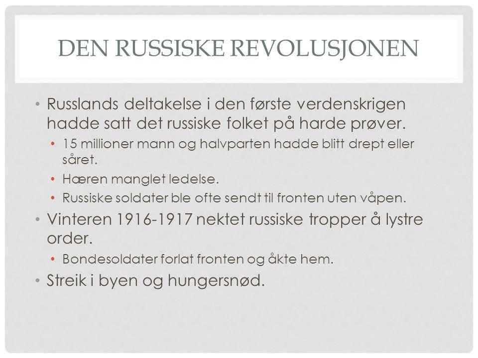 DEN RUSSISKE REVOLUSJONEN Russlands deltakelse i den første verdenskrigen hadde satt det russiske folket på harde prøver. 15 millioner mann og halvpar