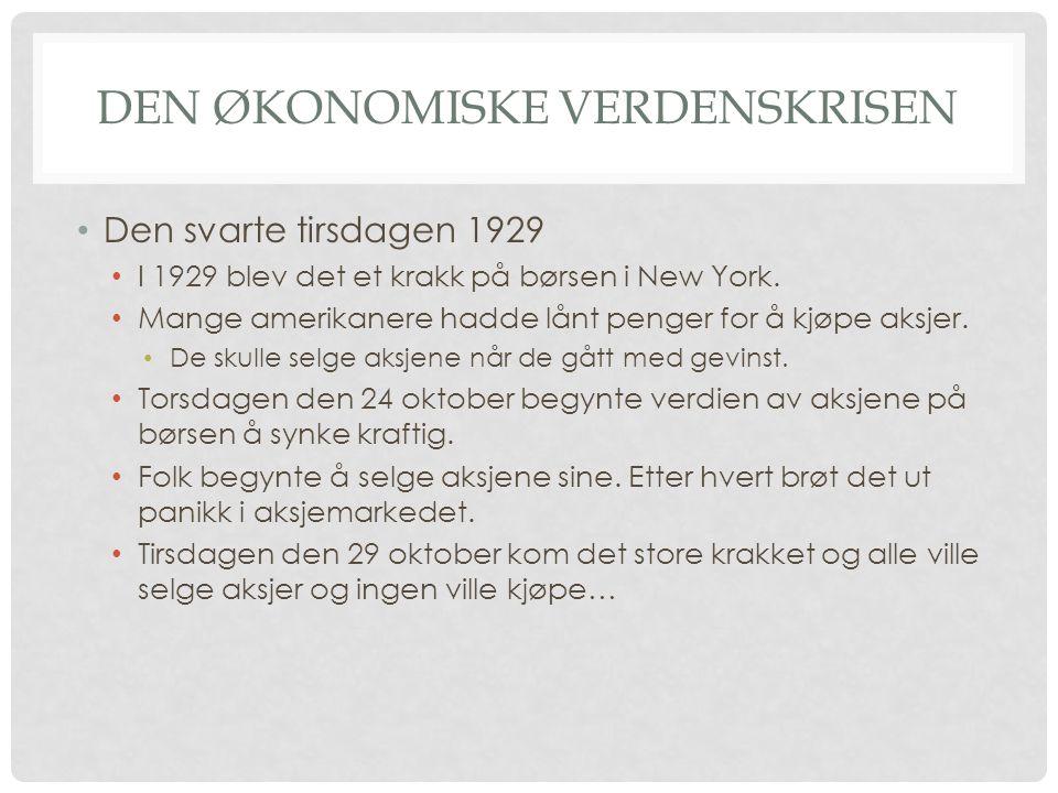 DEN ØKONOMISKE VERDENSKRISEN Den svarte tirsdagen 1929 I 1929 blev det et krakk på børsen i New York. Mange amerikanere hadde lånt penger for å kjøpe