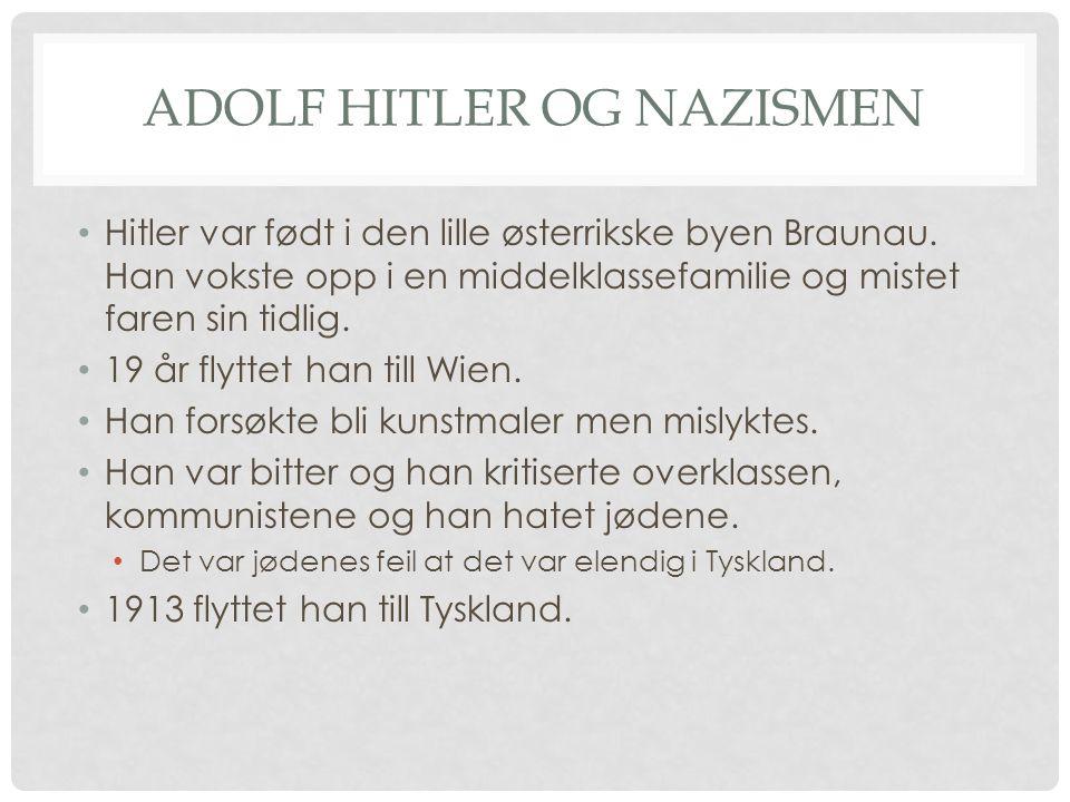 ADOLF HITLER OG NAZISMEN Hitler var født i den lille østerrikske byen Braunau. Han vokste opp i en middelklassefamilie og mistet faren sin tidlig. 19