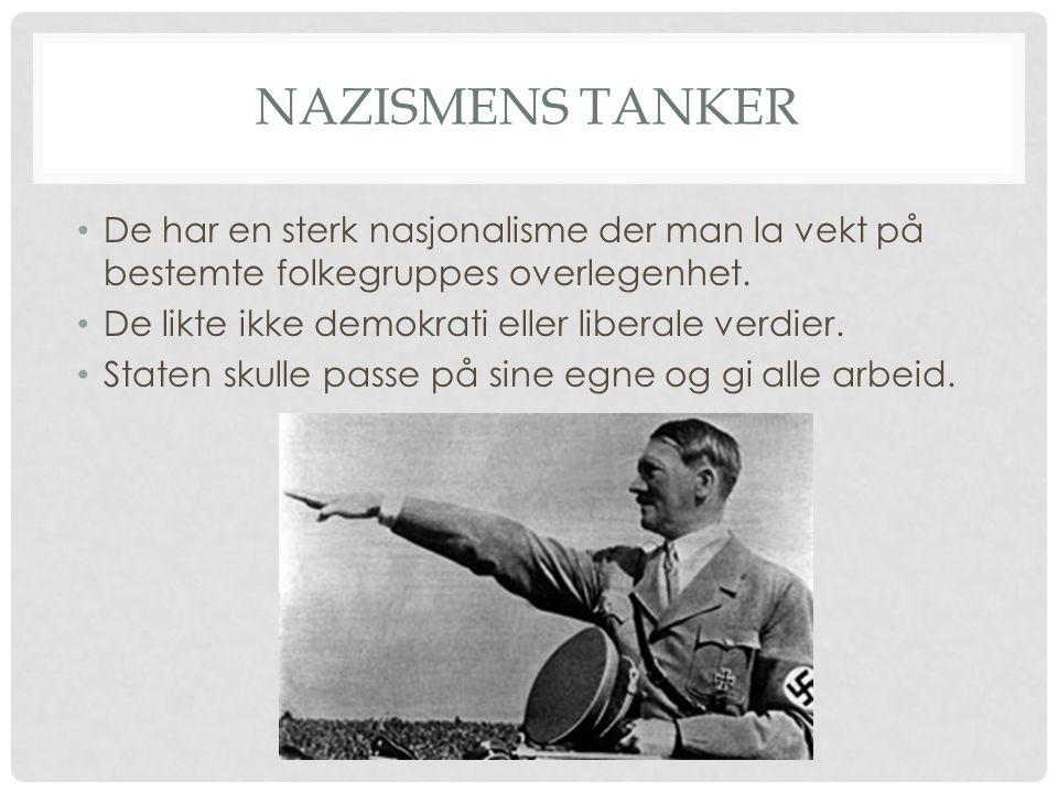 NAZISMENS TANKER De har en sterk nasjonalisme der man la vekt på bestemte folkegruppes overlegenhet. De likte ikke demokrati eller liberale verdier. S