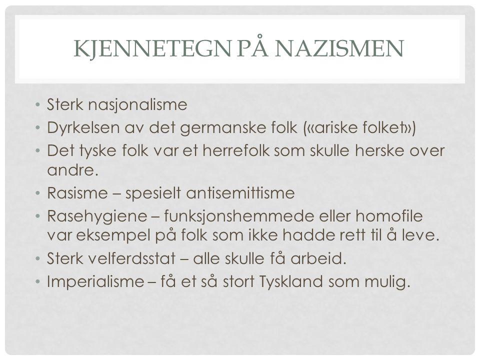 KJENNETEGN PÅ NAZISMEN Sterk nasjonalisme Dyrkelsen av det germanske folk («ariske folket») Det tyske folk var et herrefolk som skulle herske over andre.