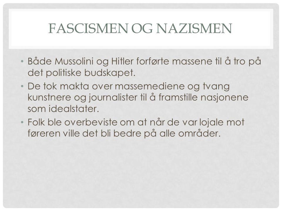 FASCISMEN OG NAZISMEN Både Mussolini og Hitler forførte massene til å tro på det politiske budskapet. De tok makta over massemediene og tvang kunstner