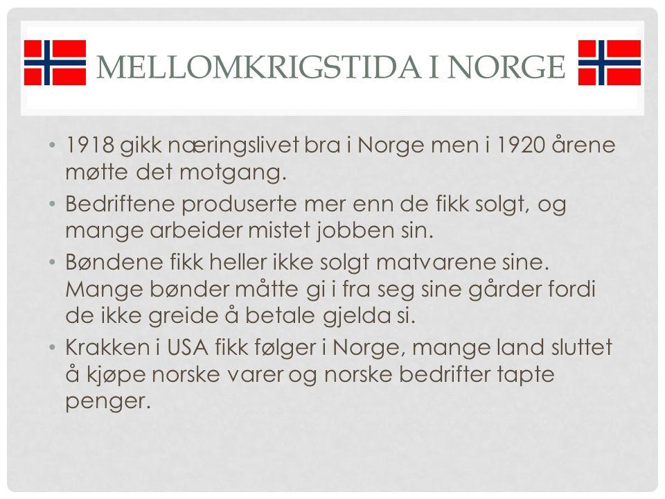 MELLOMKRIGSTIDA I NORGE 1918 gikk næringslivet bra i Norge men i 1920 årene møtte det motgang. Bedriftene produserte mer enn de fikk solgt, og mange a