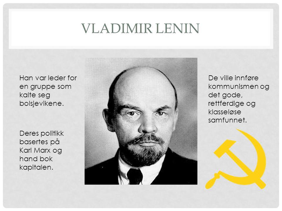 VLADIMIR LENIN Han var leder for en gruppe som kalte seg bolsjevikene. Deres politikk basertes på Karl Marx og hand bok kapitalen. De ville innføre ko