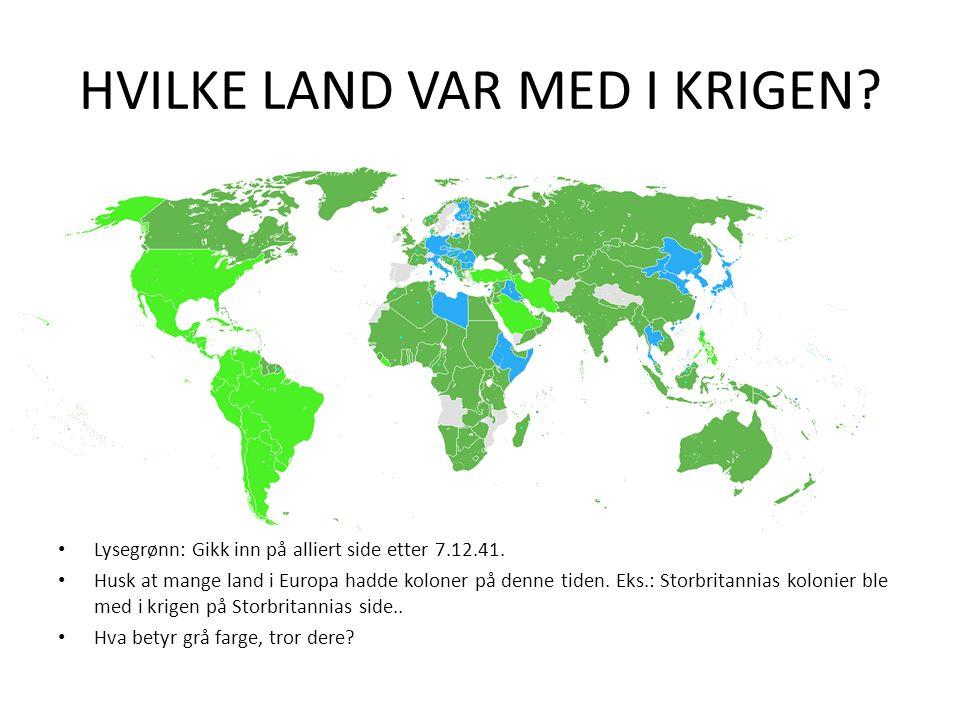 HVILKE LAND VAR MED I KRIGEN? Lysegrønn: Gikk inn på alliert side etter 7.12.41. Husk at mange land i Europa hadde koloner på denne tiden. Eks.: Storb