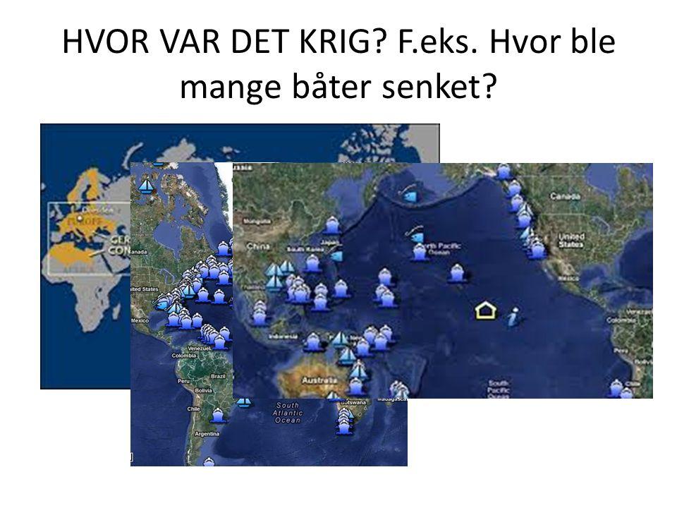HVOR VAR DET KRIG? F.eks. Hvor ble mange båter senket?