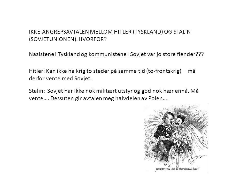 IKKE-ANGREPSAVTALEN MELLOM HITLER (TYSKLAND) OG STALIN (SOVJETUNIONEN). HVORFOR? Nazistene i Tyskland og kommunistene i Sovjet var jo store fiender???