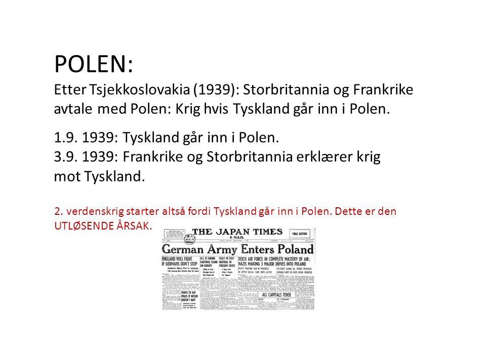 1.9. 1939: Tyskland går inn i Polen. 3.9. 1939: Frankrike og Storbritannia erklærer krig mot Tyskland. POLEN: Etter Tsjekkoslovakia (1939): Storbritan