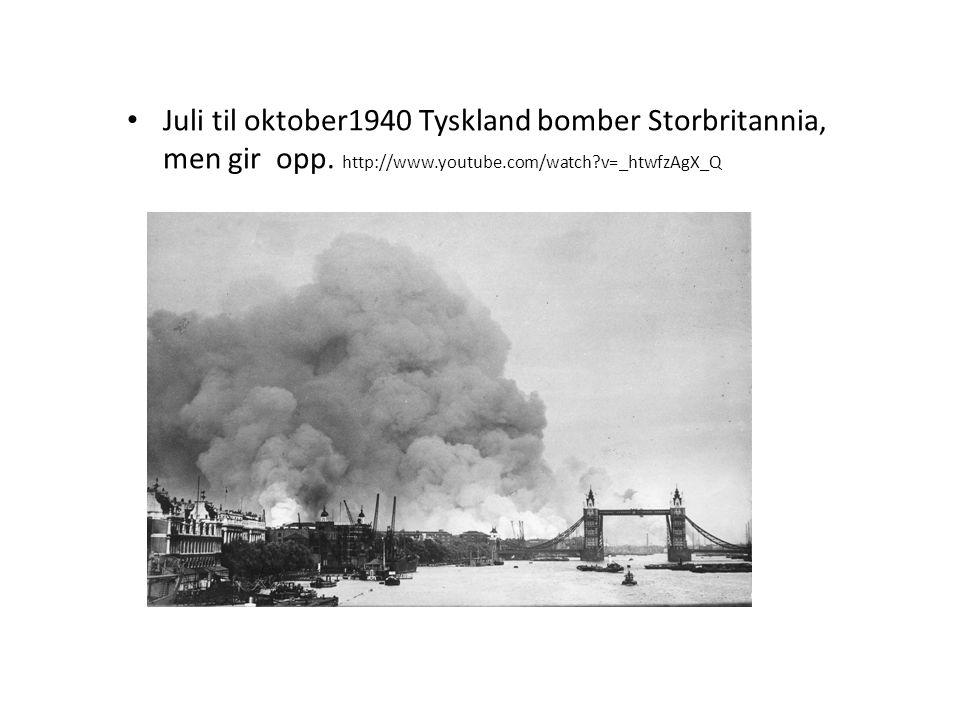 Juli til oktober1940 Tyskland bomber Storbritannia, men gir opp.