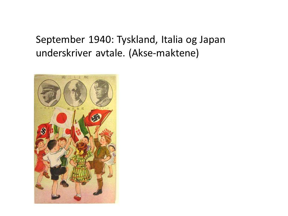 September 1940: Tyskland, Italia og Japan underskriver avtale. (Akse-maktene)