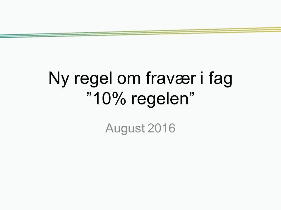 Ny regel om fravær i fag 10% regelen August 2016