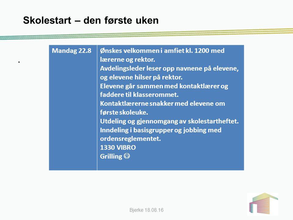 Skolestart – den første uken Bjerke 18.08.16. Mandag 22.8Ønskes velkommen i amfiet kl.