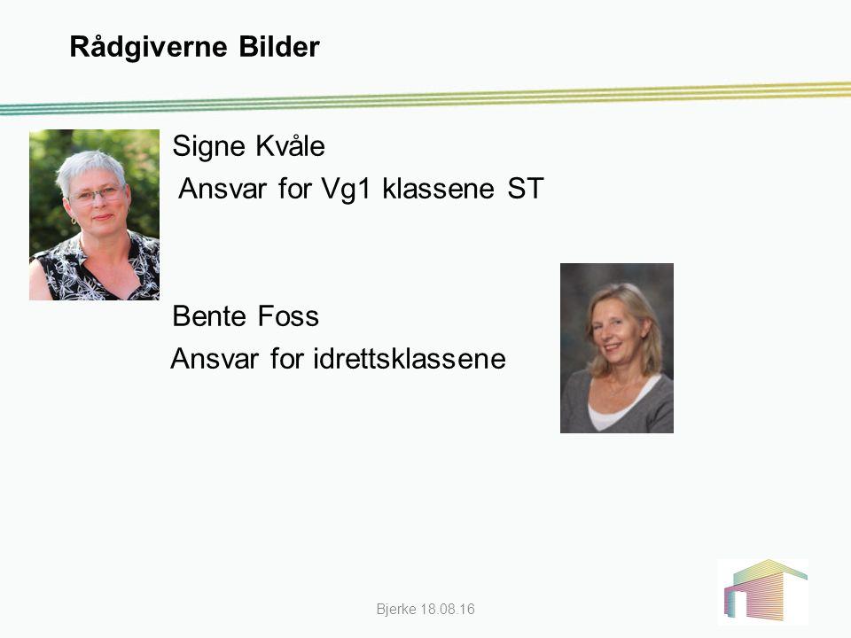 Rådgiverne Bilder Bjerke 18.08.16 Signe Kvåle Ansvar for Vg1 klassene ST Bente Foss Ansvar for idrettsklassene
