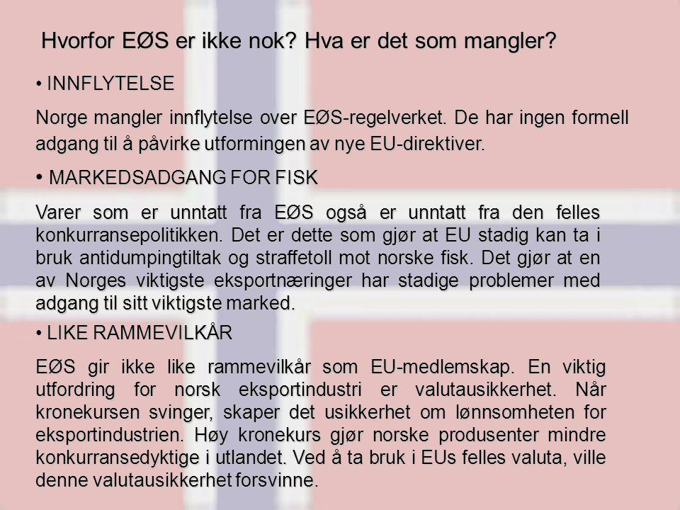 Hvorfor EØS er ikke nok? Hva er det som mangler? INNFLYTELSE INNFLYTELSE Norge mangler innflytelse over EØS-regelverket. De har ingen formell adgang t