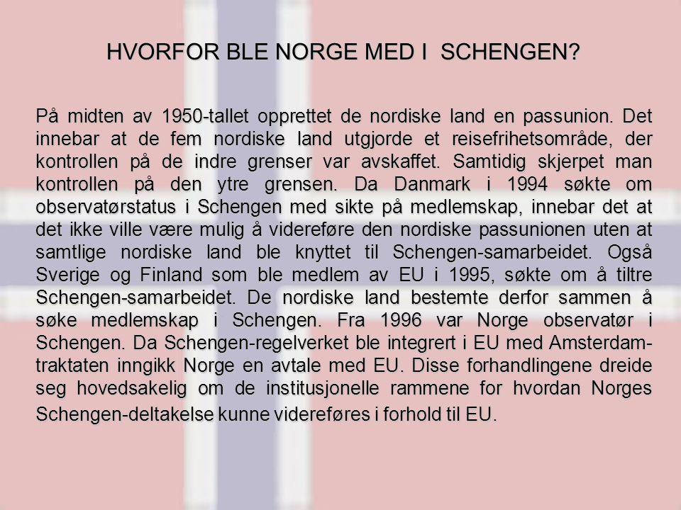 HVORFOR BLE NORGE MED I SCHENGEN? På midten av 1950-tallet opprettet de nordiske land en passunion. Det innebar at de fem nordiske land utgjorde et re