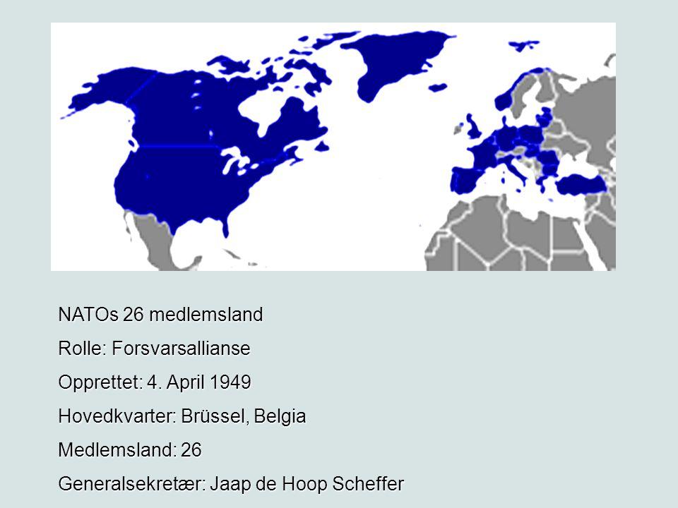 NATOs 26 medlemsland Rolle: Forsvarsallianse Opprettet: 4. April 1949 Hovedkvarter: Brüssel, Belgia Medlemsland: 26 Generalsekretær: Jaap de Hoop Sche
