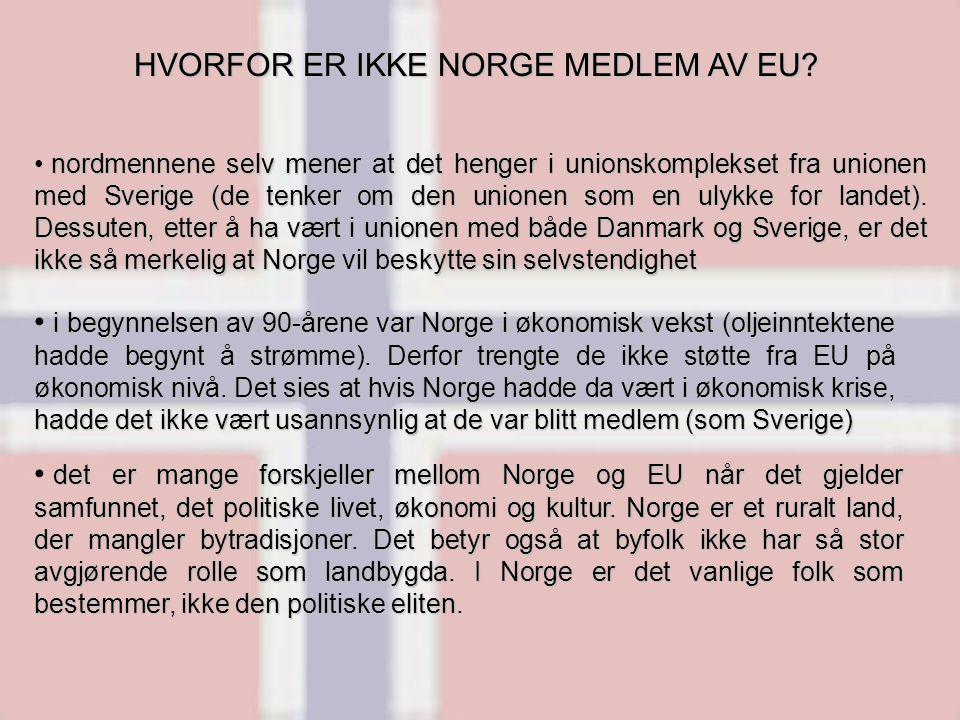 HVORFOR ER IKKE NORGE MEDLEM AV EU? nordmennene selv mener at det henger i unionskomplekset fra unionen med Sverige (de tenker om den unionen som en u