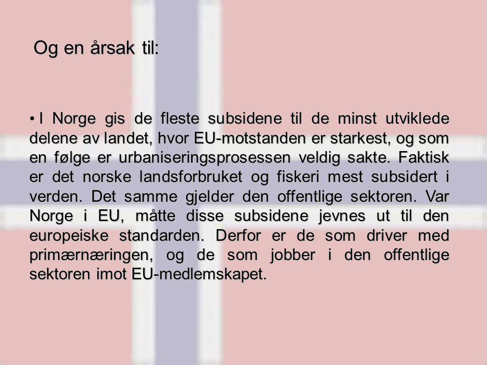 Og en årsak til: I Norge gis de fleste subsidene til de minst utviklede delene av landet, hvor EU-motstanden er starkest, og som en følge er urbaniser