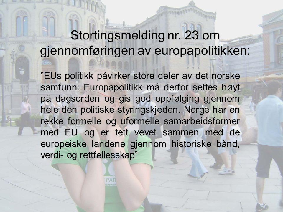 """Stortingsmelding nr. 23 om gjennomføringen av europapolitikken: """"EUs politikk påvirker store deler av det norske samfunn. Europapolitikk må derfor set"""