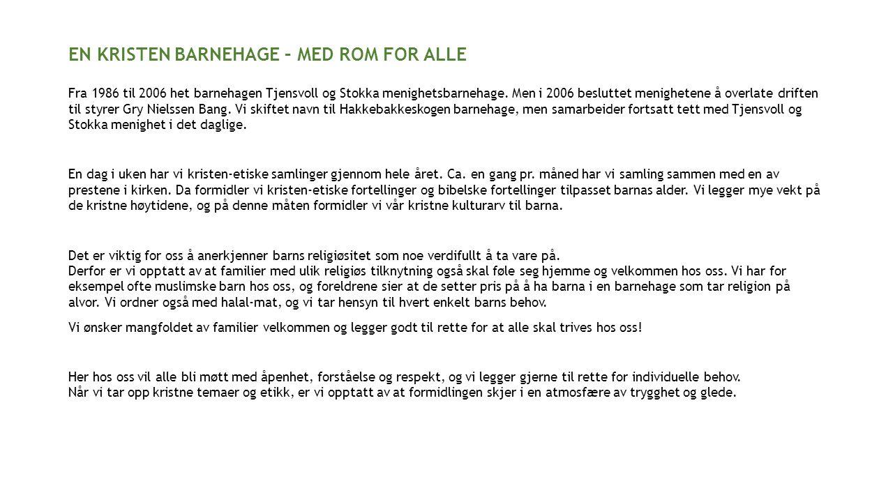 EN KRISTEN BARNEHAGE – MED ROM FOR ALLE Fra 1986 til 2006 het barnehagen Tjensvoll og Stokka menighetsbarnehage.