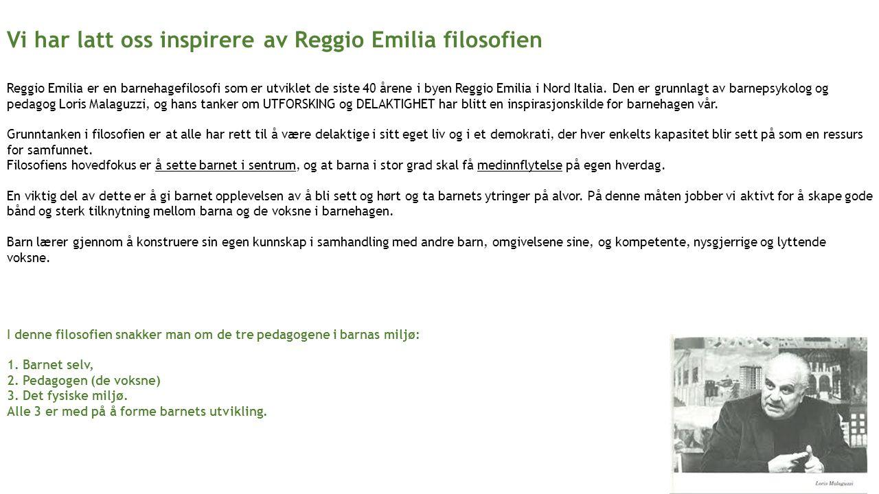 Vi har latt oss inspirere av Reggio Emilia filosofien Reggio Emilia er en barnehagefilosofi som er utviklet de siste 40 årene i byen Reggio Emilia i Nord Italia.