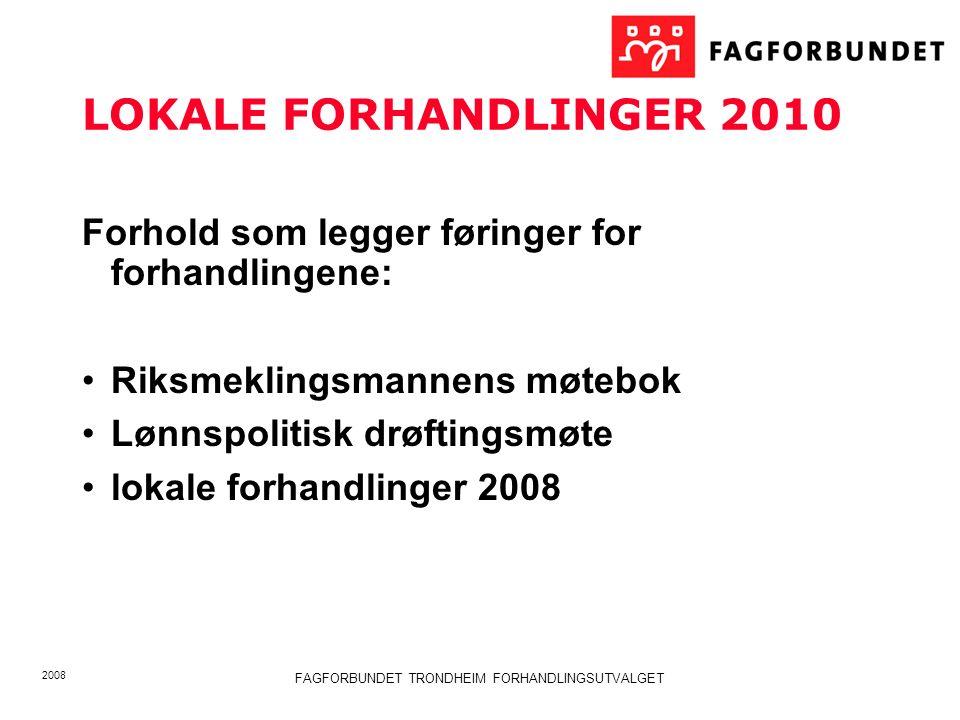 2008 FAGFORBUNDET TRONDHEIM FORHANDLINGSUTVALGET LOKALE FORHANDLINGER 2010 Omfatter ansatte etter HTA kap.