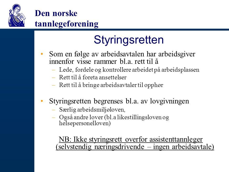 Den norske tannlegeforening Styringsretten Som en følge av arbeidsavtalen har arbeidsgiver innenfor visse rammer bl.a. rett til å –Lede, fordele og ko