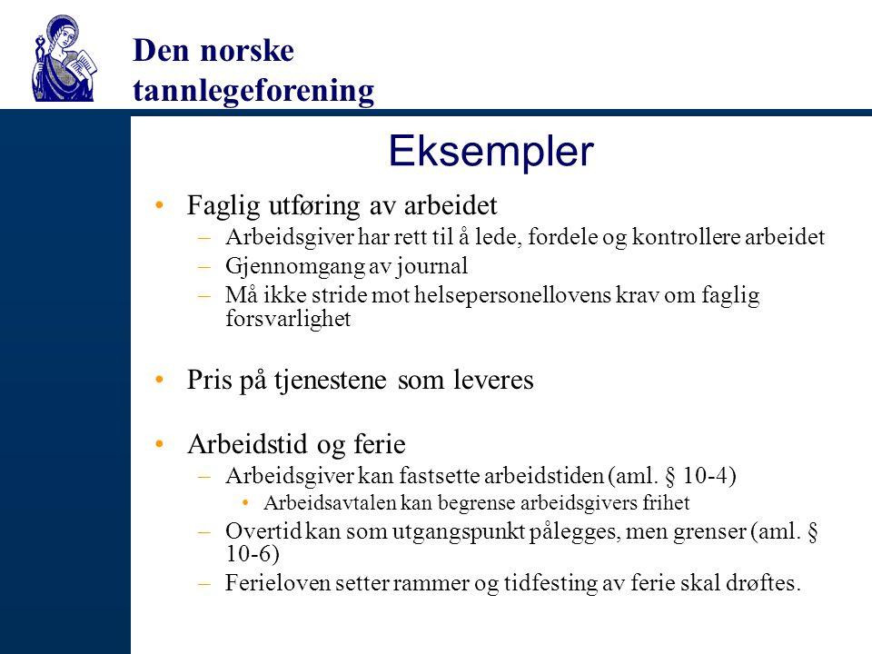 Den norske tannlegeforening Eksempler Faglig utføring av arbeidet –Arbeidsgiver har rett til å lede, fordele og kontrollere arbeidet –Gjennomgang av j
