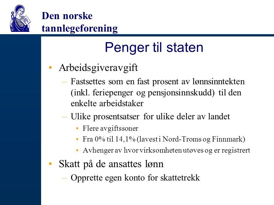 Den norske tannlegeforening Penger til staten Arbeidsgiveravgift –Fastsettes som en fast prosent av lønnsinntekten (inkl. feriepenger og pensjonsinnsk