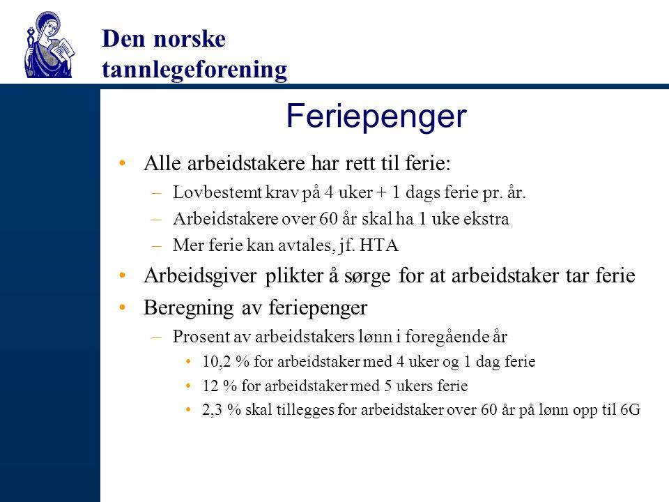 Den norske tannlegeforening Feriepenger Alle arbeidstakere har rett til ferie: –Lovbestemt krav på 4 uker + 1 dags ferie pr. år. –Arbeidstakere over 6