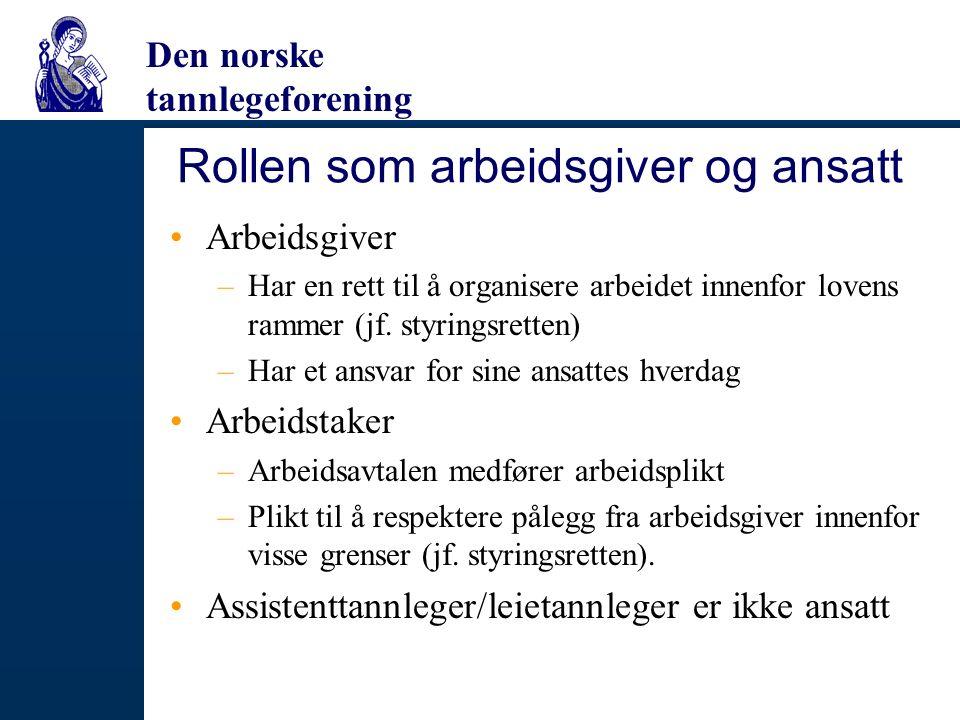 Den norske tannlegeforening Rollen som arbeidsgiver og ansatt Arbeidsgiver –Har en rett til å organisere arbeidet innenfor lovens rammer (jf. styrings
