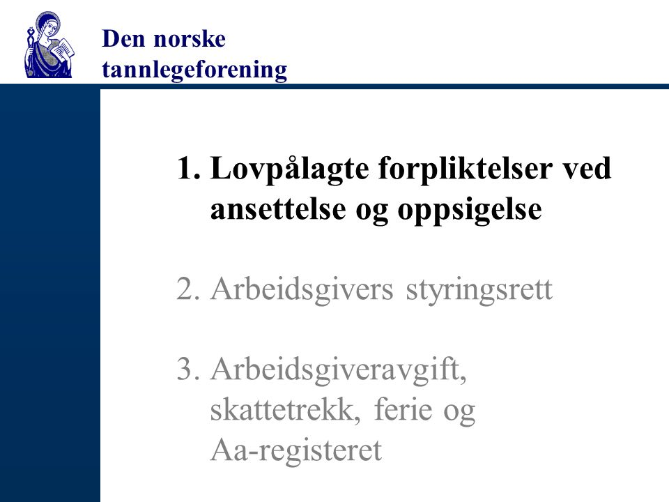 Den norske tannlegeforening Feriepenger Alle arbeidstakere har rett til ferie: –Lovbestemt krav på 4 uker + 1 dags ferie pr.