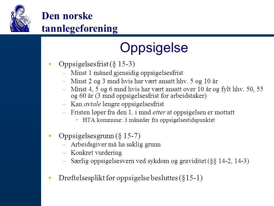 Den norske tannlegeforening Oppsigelse Oppsigelsesfrist (§ 15-3) –Minst 1 måned gjensidig oppsigelsesfrist –Minst 2 og 3 mnd hvis har vært ansatt hhv.
