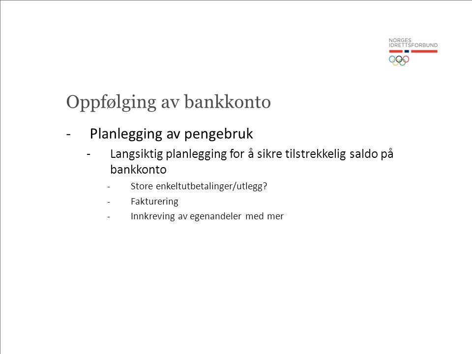 Oppfølging av bankkonto -Planlegging av pengebruk -Langsiktig planlegging for å sikre tilstrekkelig saldo på bankkonto -Store enkeltutbetalinger/utlegg.