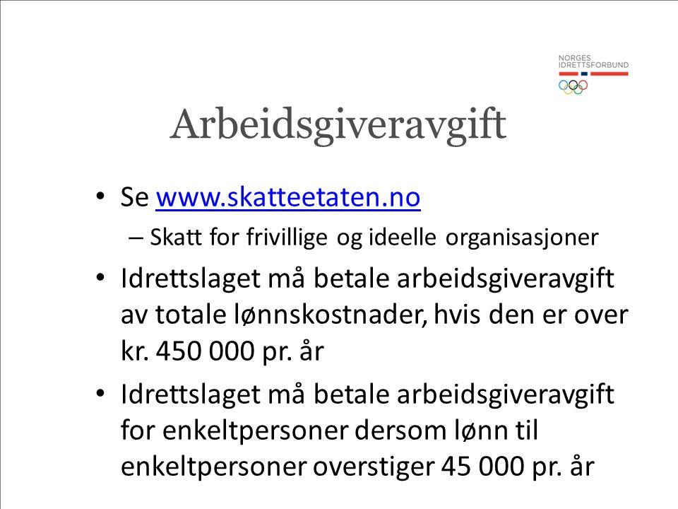 Arbeidsgiveravgift Se www.skatteetaten.nowww.skatteetaten.no – Skatt for frivillige og ideelle organisasjoner Idrettslaget må betale arbeidsgiveravgift av totale lønnskostnader, hvis den er over kr.