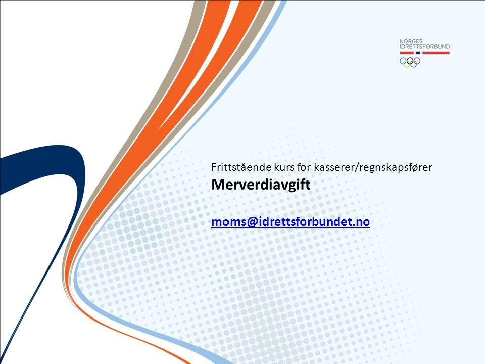 Frittstående kurs for kasserer/regnskapsfører Merverdiavgift moms@idrettsforbundet.no