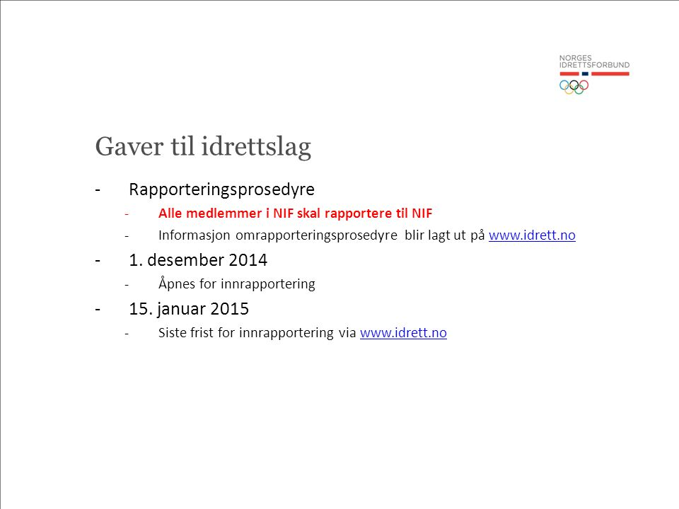 Gaver til idrettslag -Rapporteringsprosedyre -Alle medlemmer i NIF skal rapportere til NIF -Informasjon omrapporteringsprosedyre blir lagt ut på www.idrett.nowww.idrett.no -1.