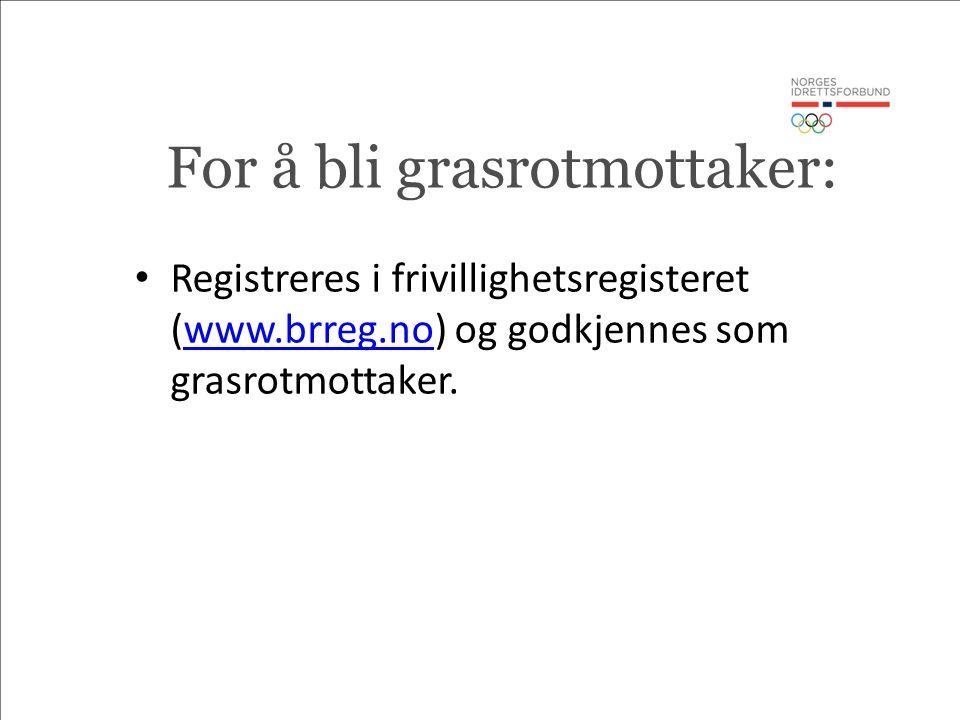 For å bli grasrotmottaker: Registreres i frivillighetsregisteret (www.brreg.no) og godkjennes som grasrotmottaker.www.brreg.no