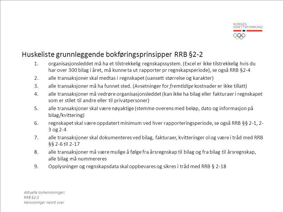 Huskeliste grunnleggende bokføringsprinsipper RRB §2-2 1.organisasjonsleddet må ha et tilstrekkelig regnskapssystem.