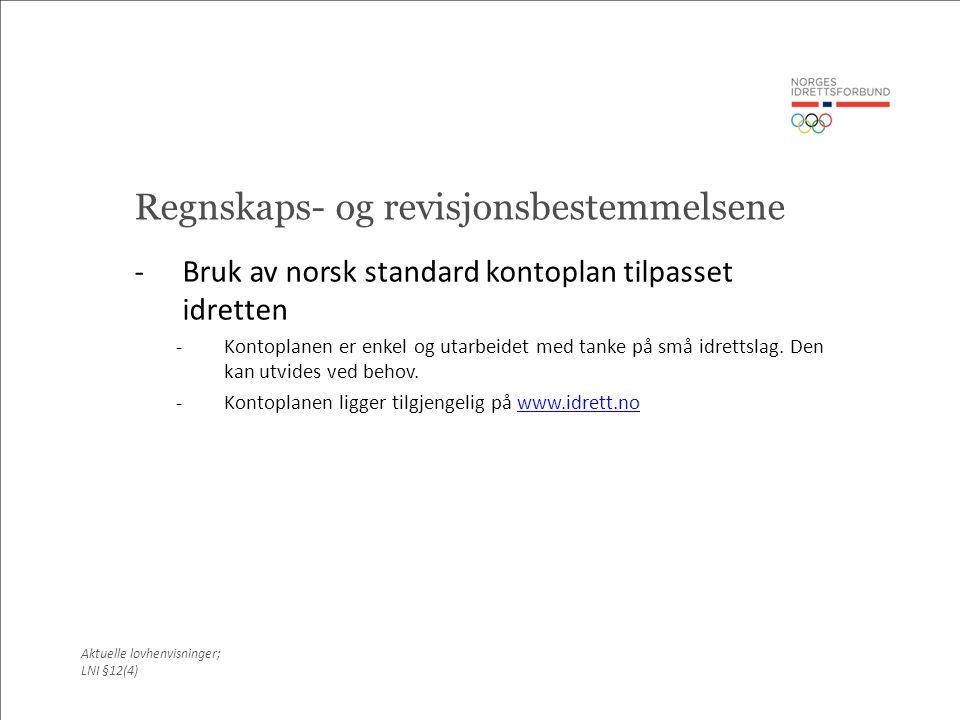 Regnskaps- og revisjonsbestemmelsene -Bruk av norsk standard kontoplan tilpasset idretten -Kontoplanen er enkel og utarbeidet med tanke på små idrettslag.