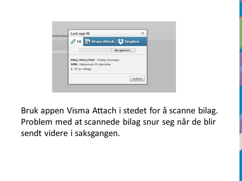 Bruk appen Visma Attach i stedet for å scanne bilag. Problem med at scannede bilag snur seg når de blir sendt videre i saksgangen.