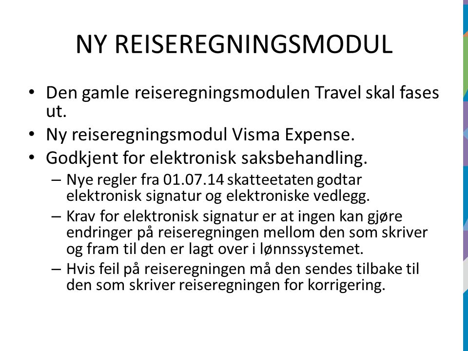 NY REISEREGNINGSMODUL Den gamle reiseregningsmodulen Travel skal fases ut. Ny reiseregningsmodul Visma Expense. Godkjent for elektronisk saksbehandlin