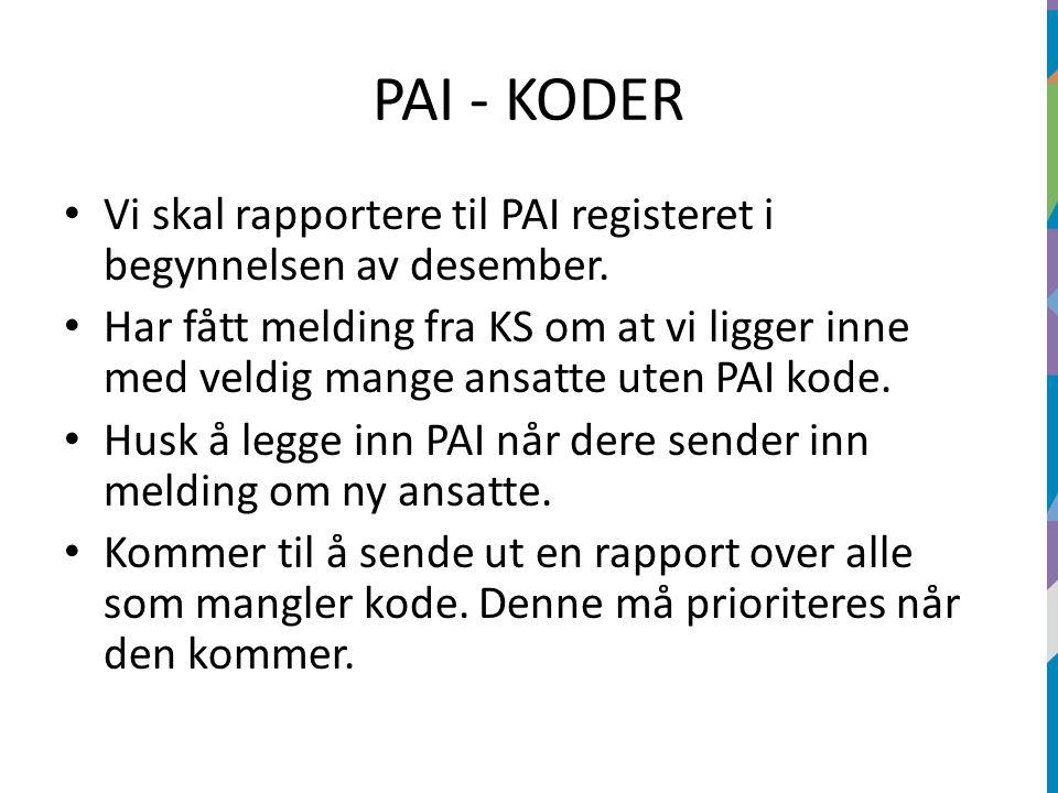 PAI - KODER Vi skal rapportere til PAI registeret i begynnelsen av desember. Har fått melding fra KS om at vi ligger inne med veldig mange ansatte ute